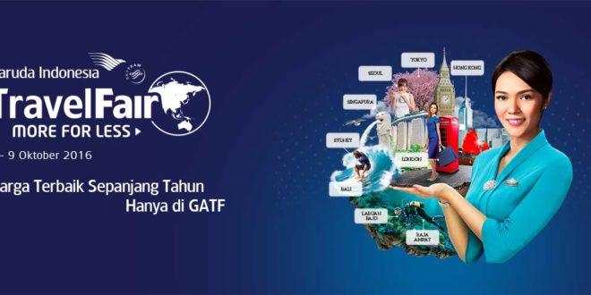 Paket Wisata dan Tiket Murah di Garuda Indonesia Travel Fair (GAFT) 2016